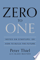 Zero to one : notes on startups, or how to build the future /