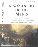 A country in the mind : Wallace Stegner, Bernard De Voto, history, and the American land /