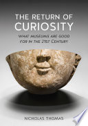 The return of curiosity : what museums are good for in the 21st century /