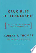 Crucibles of leadership : how to learn from experience to become a great leader /