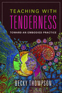 Teaching with tenderness : toward an embodied practice /