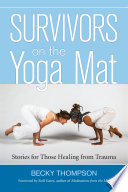 Survivors on the yoga mat : stories for those healing from trauma /