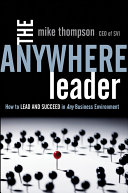 The anywhere leader how to lead and succeed in any business environment /