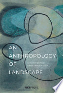 An anthropology of landscape : the extraordinary in the ordinary /