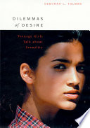 Dilemmas of desire : teenage girls talk about sexuality /