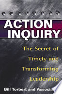 Action inquiry : the secret of timely and transforming leadership /