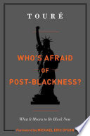 Who's afraid of post-blackness? : what it means to be Black now /