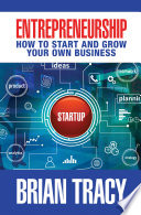Entrepreneurship : how to start and grow your own business /