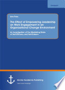 The effect of empowering leadership on work engagement in an organizational change environment : an investigation of the mediating roles of self-efficacy and self-esteem /