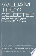 Selected essays / William Troy ; edited, and with an introduction by Stanley Edgar Hyman ; with a memoir by Allen Tate.