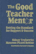 The good teacher mentor : setting the standard for support and success /
