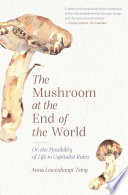 The mushroom at the end of the world : on the possibility of life in capitalist ruins /