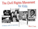 The civil rights movement for kids : a history with 21 activities /
