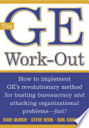 The GE work-out : how to implement GE's revolutionary method for busting bureaucracy and attacking organizational problems--fast! /
