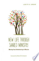 New life through shared ministry : moving from volunteering to mission /
