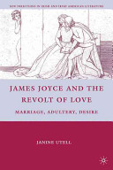 James Joyce and the revolt of love : marriage, adultery, desire /