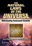 The natural laws of the universe : understanding fundamental constants /