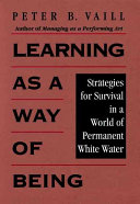 Learning as a way of being : strategies for survival in a world of permanent white water /