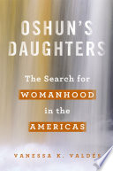Oshun's daughters : the search for womanhood in the Americas /