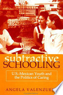 Subtractive schooling : U.S.-Mexican youth and the politics of caring /