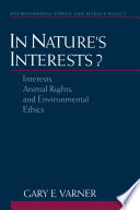 In nature's interests? : interests, animal rights, and environmental ethics /
