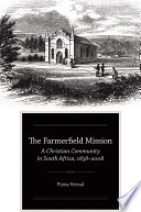 The Farmerfield mission : a Christian community in South Africa, 1838-2008 /