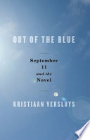 Out of the blue : September 11 and the novel /