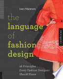 The language of fashion design : 26 principles every fashion designer should know /