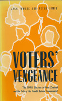 Voters' vengeance : the 1990 election in New Zealand and the fate of the fourth Labour government /