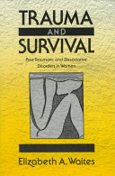 Trauma and survival : post-traumatic and dissociative disorders in women /
