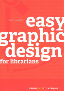 Easy graphic design for librarians : from color to kerning / Diana K. Wakimoto.