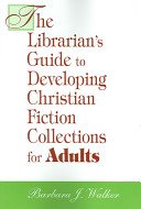 The librarian's guide to developing Christian fiction collections for adults /