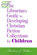The librarian's guide to developing Christian fiction collections for children /