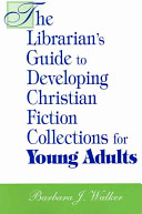 The librarian's guide to developing Christian fiction collections for young adults /
