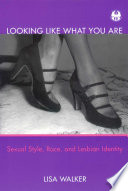 Looking like what you are : sexual style, race, and lesbian identity /