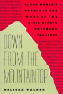 Down from the mountaintop : Black women's novels in the wake of the civil rights movement, 1966-1989 /