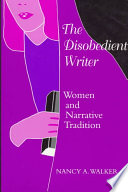 The disobedient writer : women and narrative tradition /