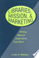 Libraries, mission & marketing : writing mission statements that work /