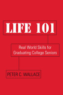 Life 101 : real world skills for graduating college seniors /