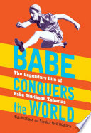 Babe conquers the world : the legendary life of Babe Didrikson Zaharias /