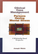Clinical case management with persons having mental illness : a relationship-based perspective /