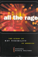 All the rage : the story of gay visibility in America /