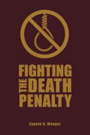 Fighting the death penalty : a fifty-year journey of argument and persuasion /