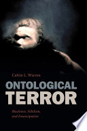 Ontological Terror Blackness, Nihilism, and Emancipation /