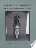 Perfect documents : Walker Evans and African art, 1935 /