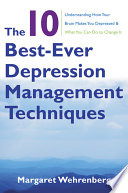 The 10 best-ever depression management techniques : understanding how your brain makes you depressed & what you can do to change it /