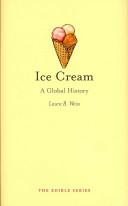 Ice cream : a global history / Laura B. Weiss.