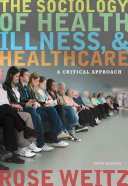 The sociology of health, illness, and health care : a critical approach /