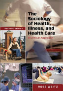 Sociology of health, illness, and health care : a critical approach /