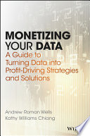 Monetizing your data : a guide to turning data into profit-driving strategies and solutions /